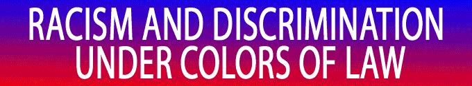 Racism And Discrimination Under Colors Of Law